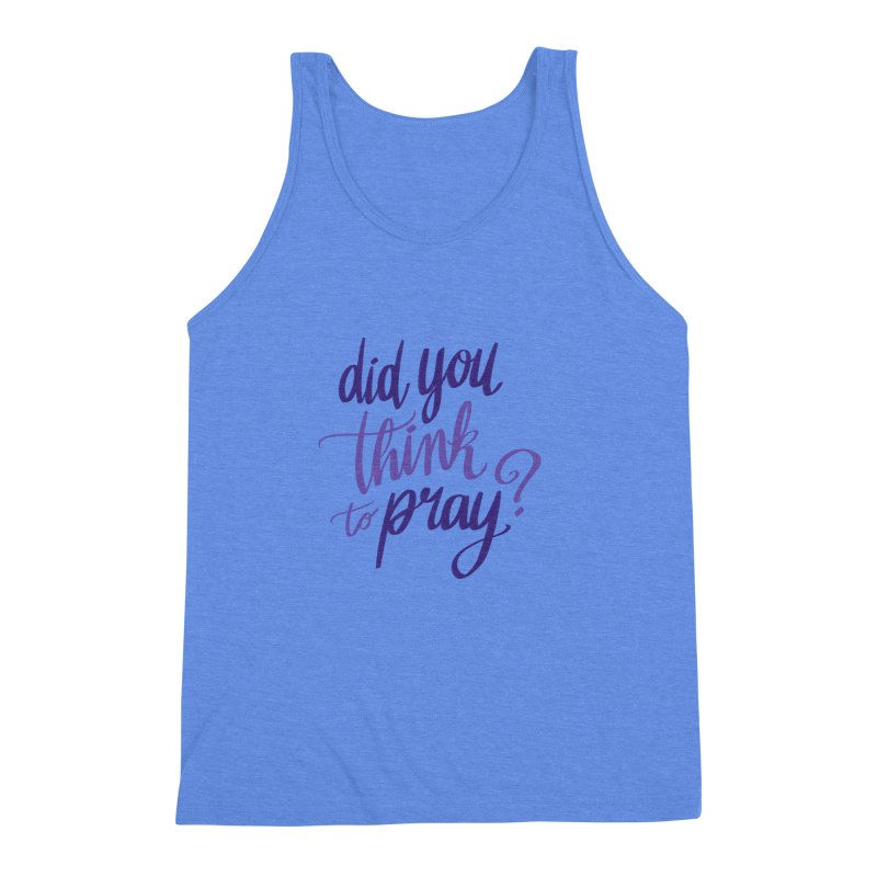 Did You Think To Pray? Men's Triblend Tank by ashsans art & design shop