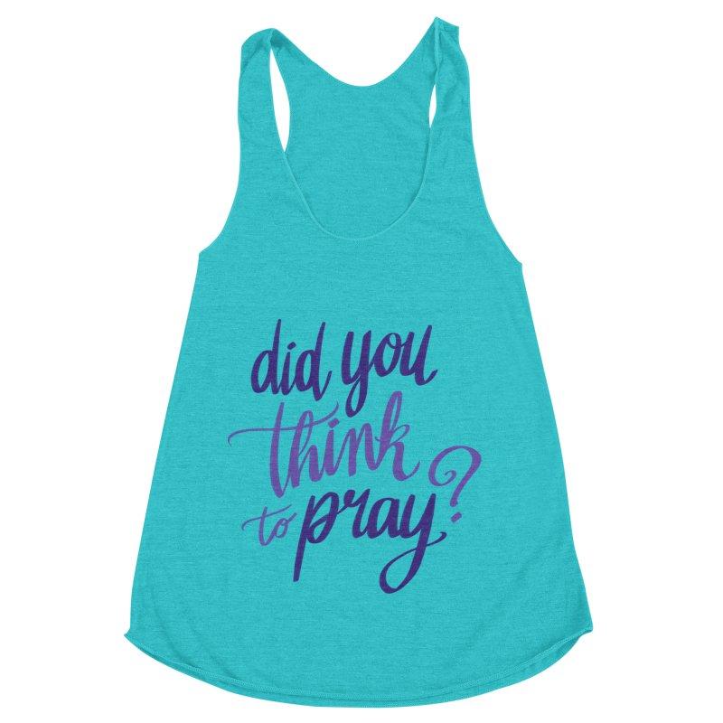 Did You Think To Pray? Women's Racerback Triblend Tank by ashsans art & design shop