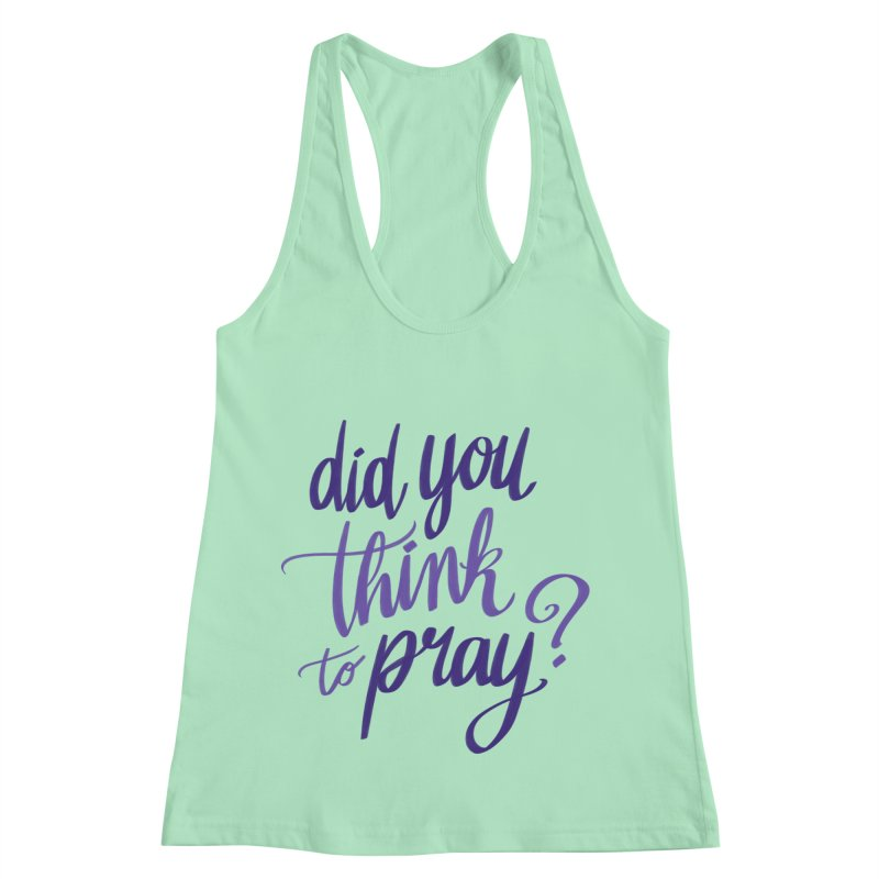 Did You Think To Pray? Women's Racerback Tank by ashsans art & design shop