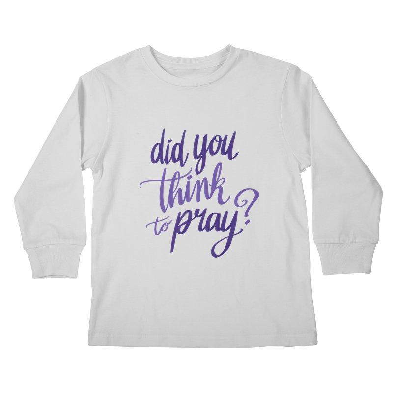 Did You Think To Pray? Kids Longsleeve T-Shirt by ashsans art & design shop
