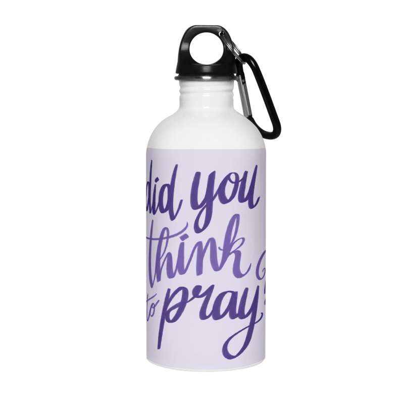 Did You Think To Pray? Accessories Water Bottle by ashsans art & design shop