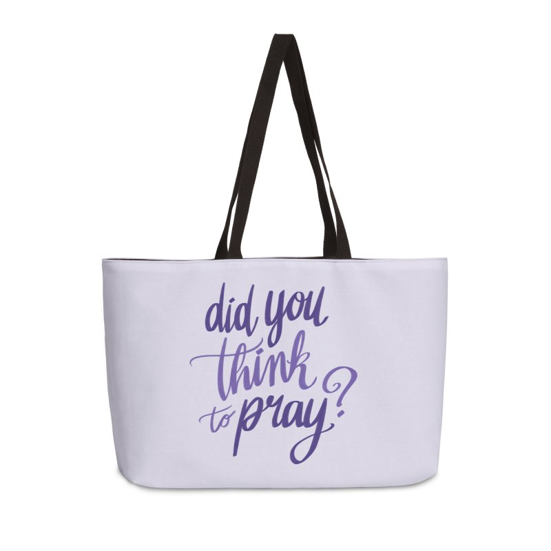Did You Think To Pray? Accessories Weekender Bag Bag by ashsans art & design shop