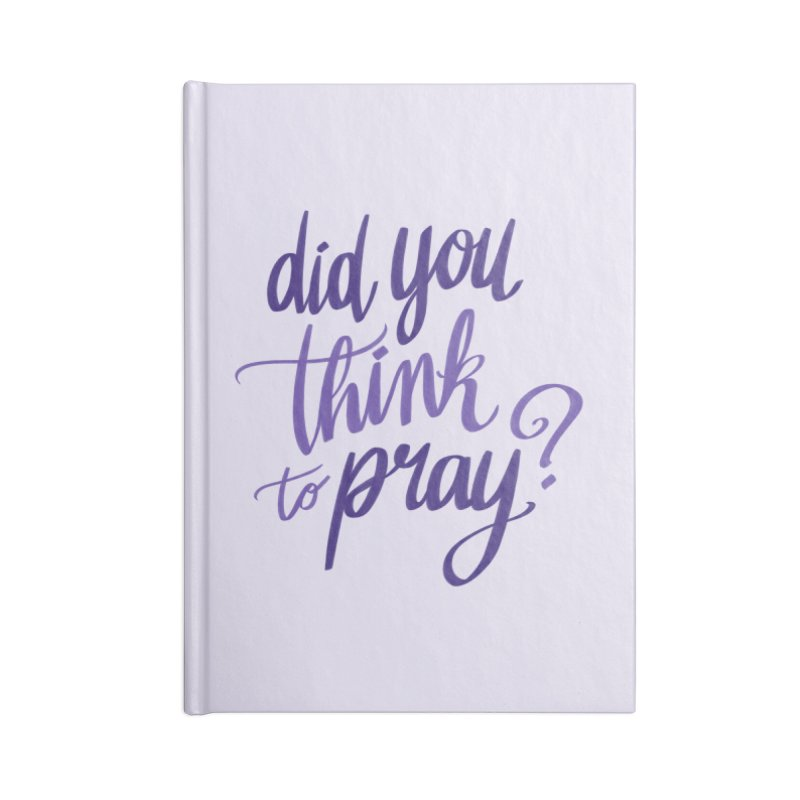 Did You Think To Pray? Accessories Notebook by ashsans art & design shop