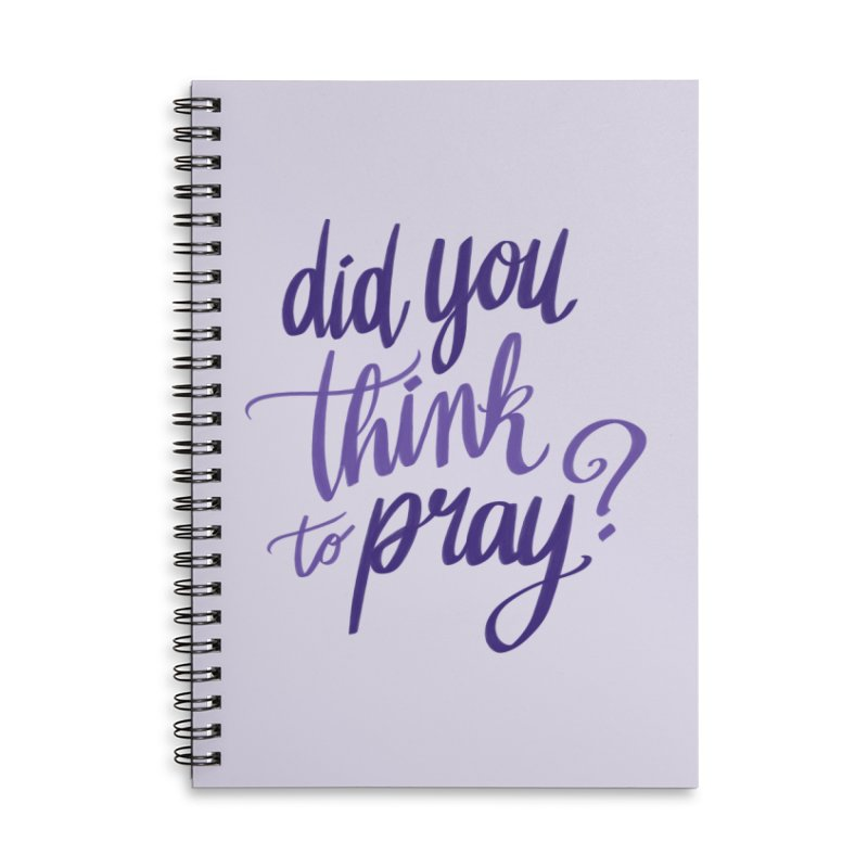 Did You Think To Pray? Accessories Lined Spiral Notebook by ashsans art & design shop