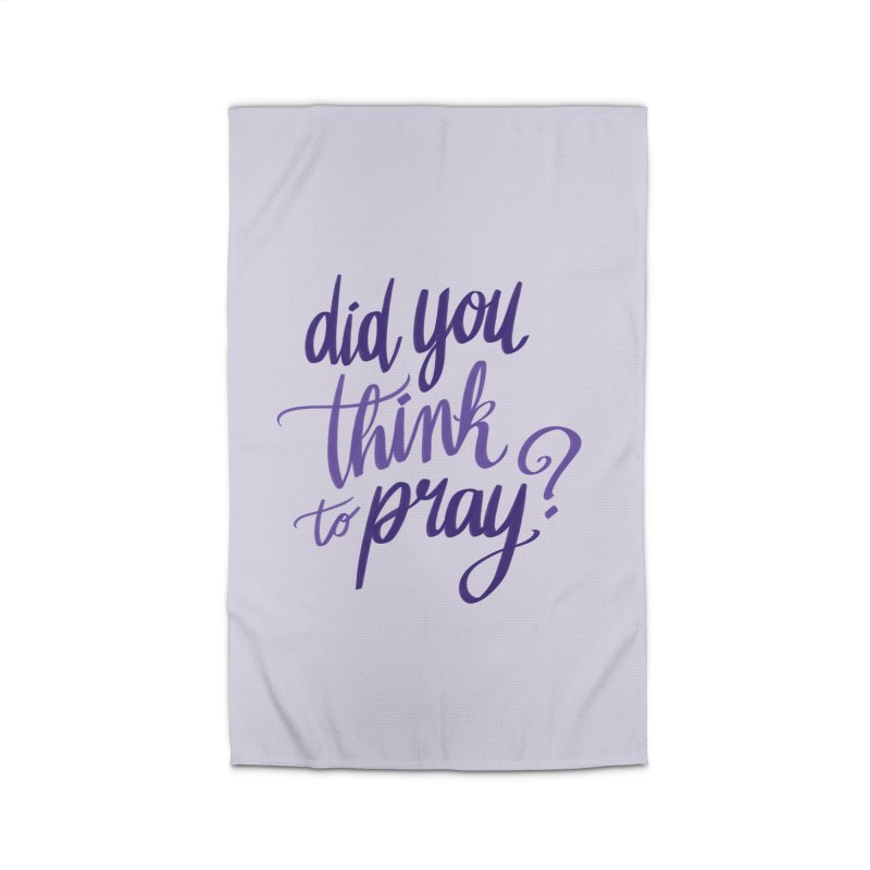 Did You Think To Pray? Home Rug by ashsans art & design shop