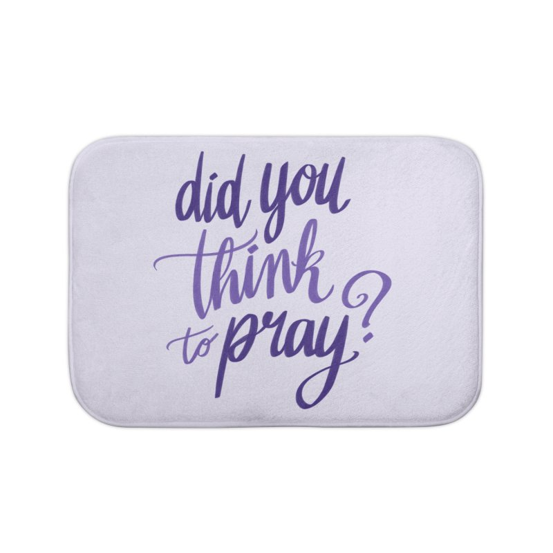 Did You Think To Pray? Home Bath Mat by ashsans art & design shop