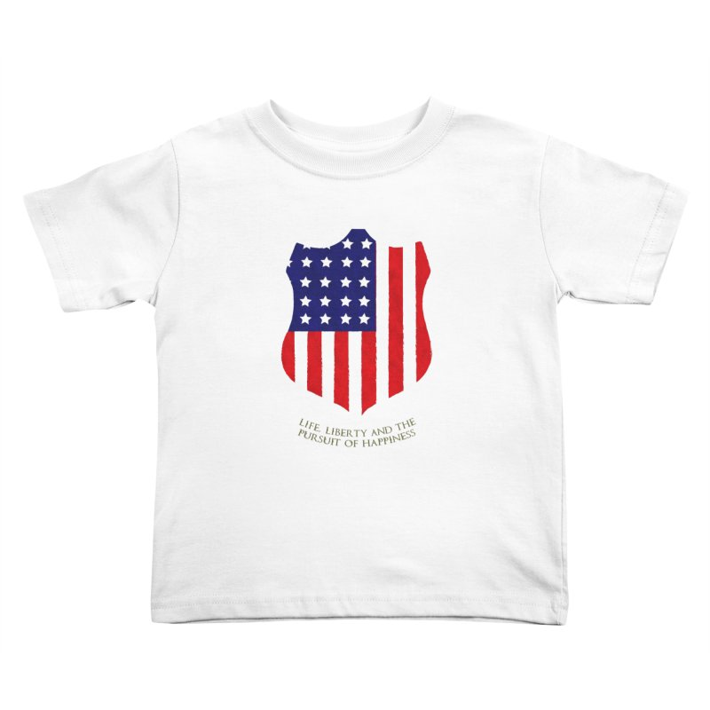 Life, Liberty, and the pursuit of Happiness Kids Toddler T-Shirt by asolecreative's Artist Shop