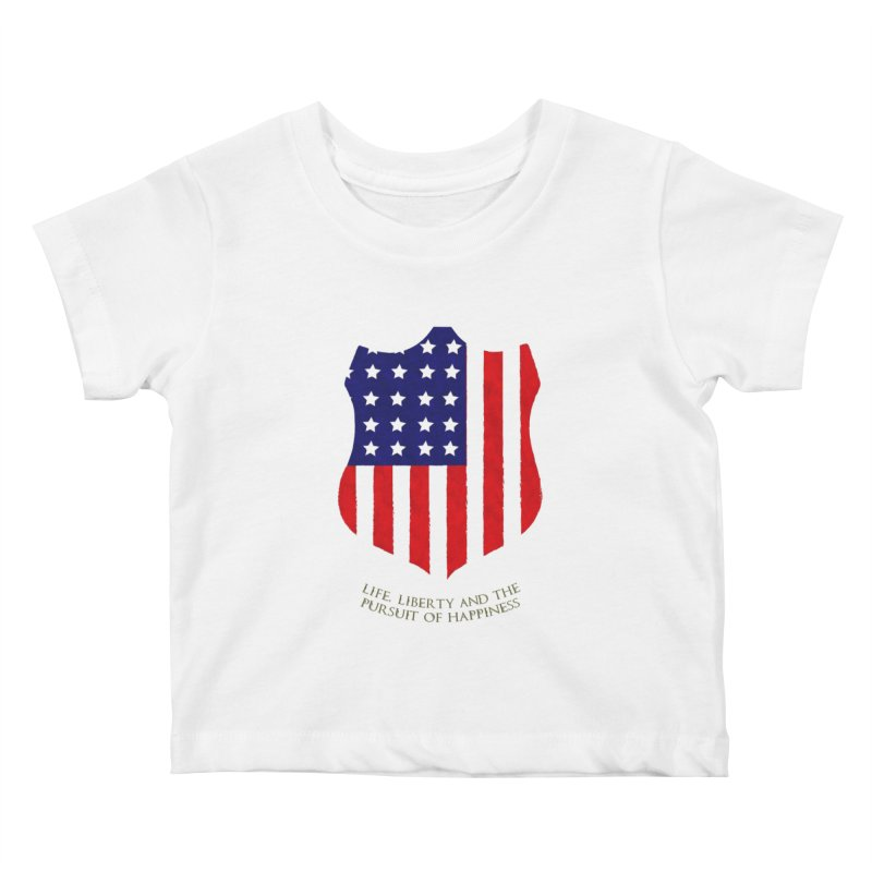 Life, Liberty, and the pursuit of Happiness Kids Baby T-Shirt by asolecreative's Artist Shop