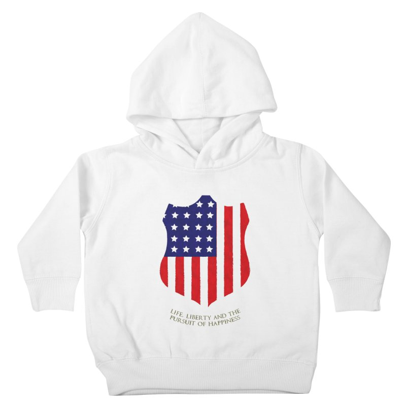 Life, Liberty, and the pursuit of Happiness Kids Toddler Pullover Hoody by asolecreative's Artist Shop