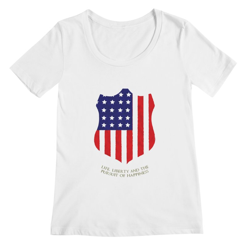 Life, Liberty, and the pursuit of Happiness Women's Scoopneck by asolecreative's Artist Shop