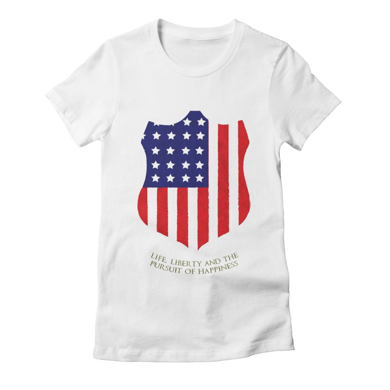 Life, Liberty, and the pursuit of Happiness Women's Fitted T-Shirt by asolecreative's Artist Shop