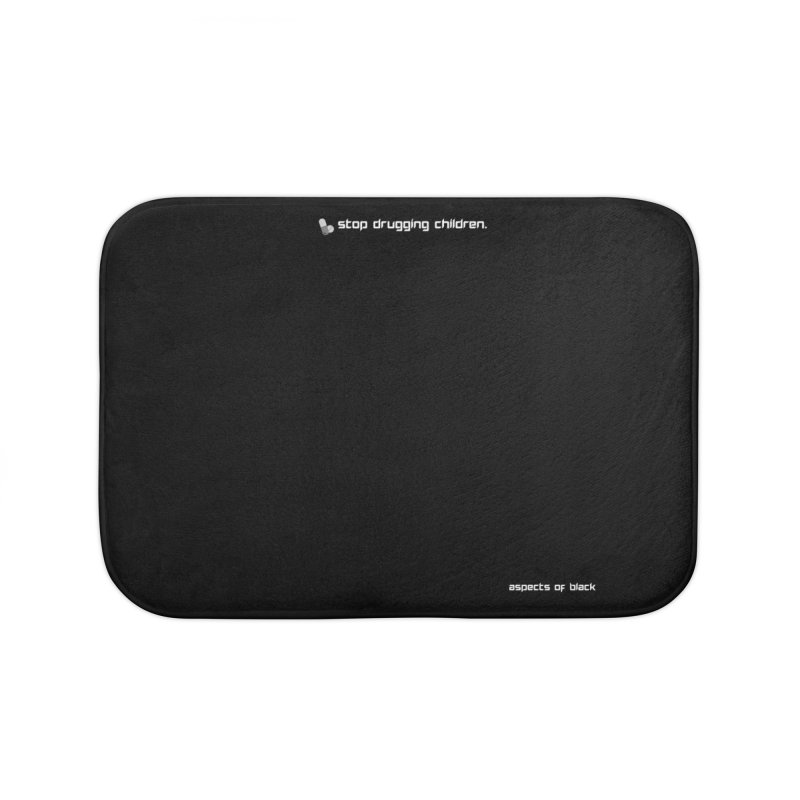 stop drugging children! Home Bath Mat by Aspects of Black™