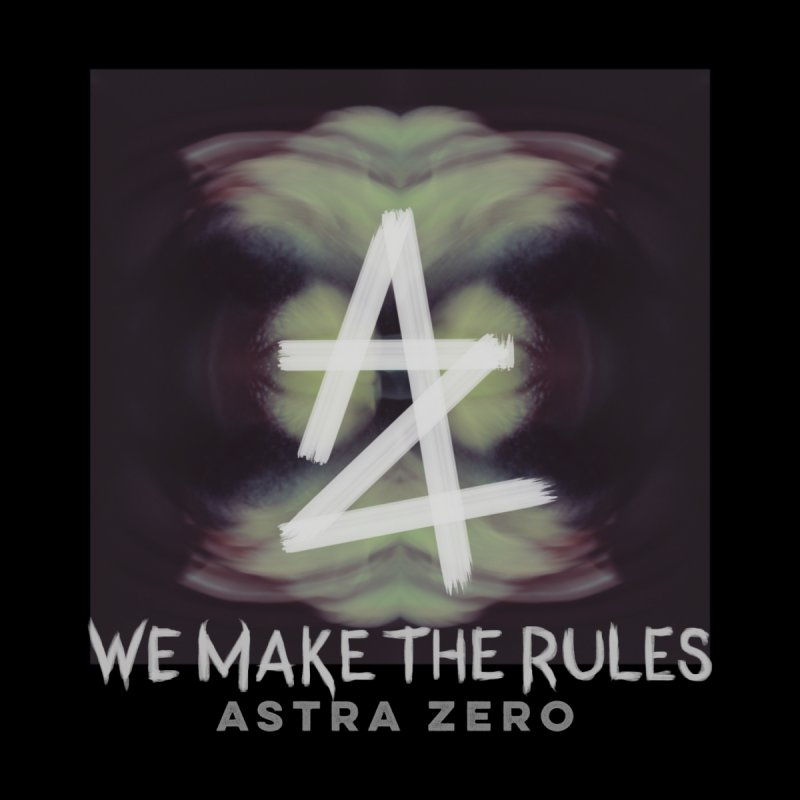 WE MAKE THE RULES by ASTRA ZERO