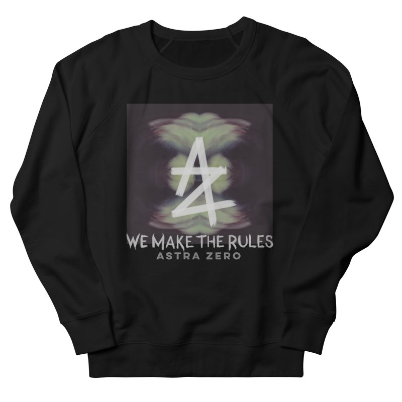 WE MAKE THE RULES Women's Sweatshirt by ASTRA ZERO