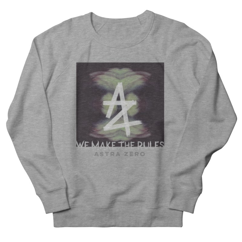 WE MAKE THE RULES Men's Sweatshirt by ASTRA ZERO