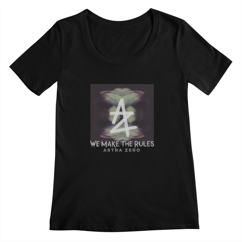 WE MAKE THE RULES Women's Scoopneck by ASTRA ZERO