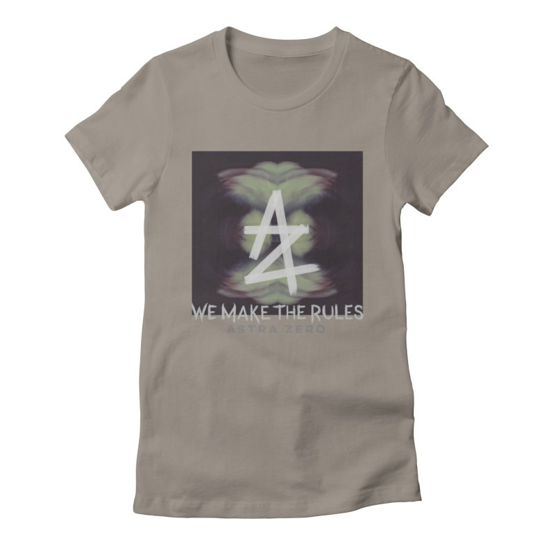 WE MAKE THE RULES Women's Fitted T-Shirt by ASTRA ZERO