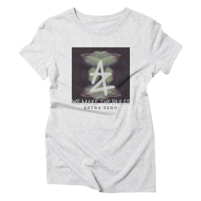 WE MAKE THE RULES Women's Triblend T-shirt by ASTRA ZERO