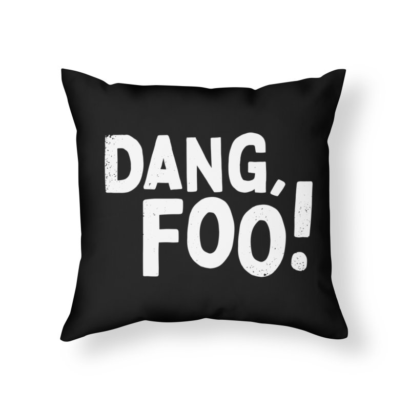 Dang, Foo! Home Throw Pillow by Athenic