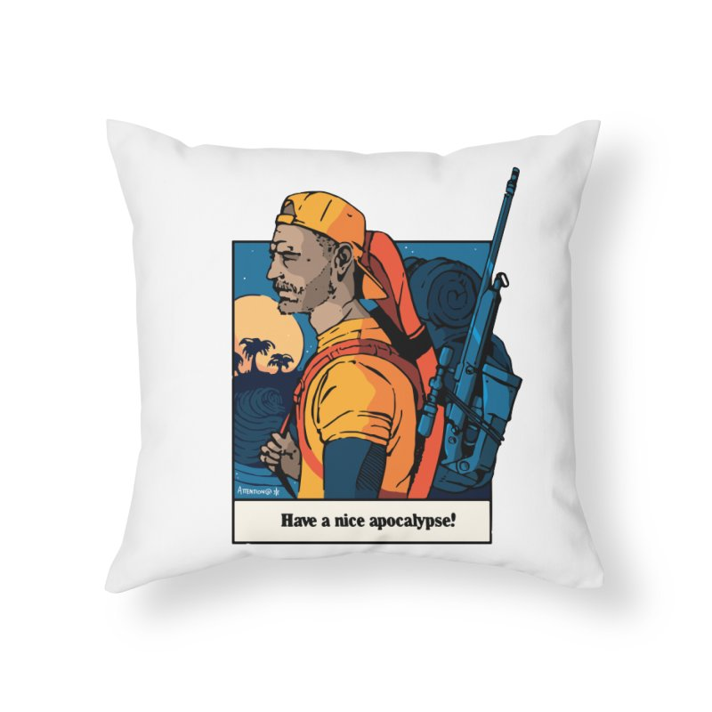 Have a Nice Apocalypse! Home Throw Pillow by Attention®