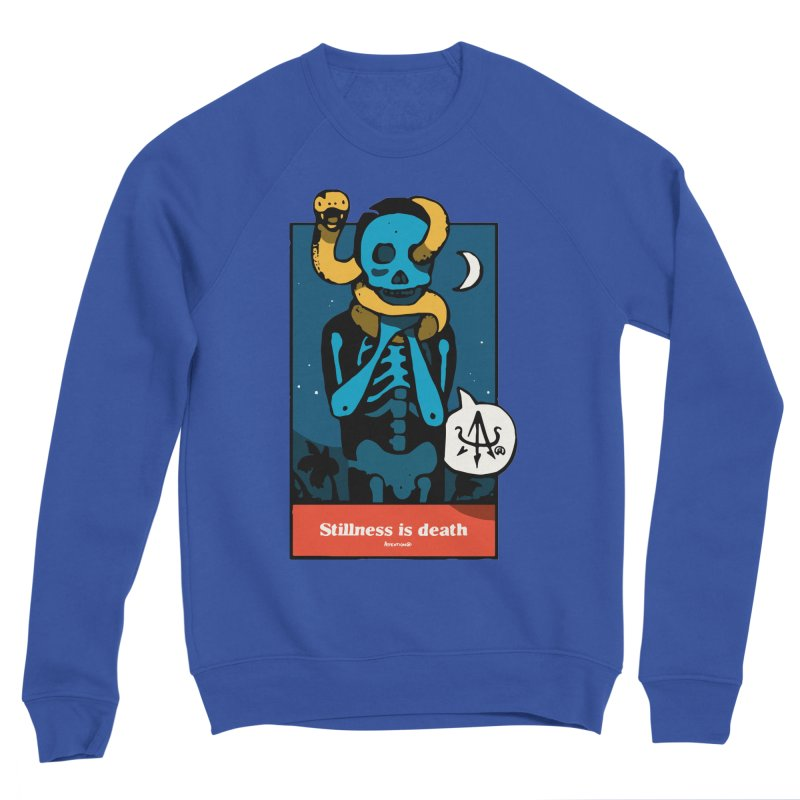 Stillness is Death Women's Sweatshirt by Attention®