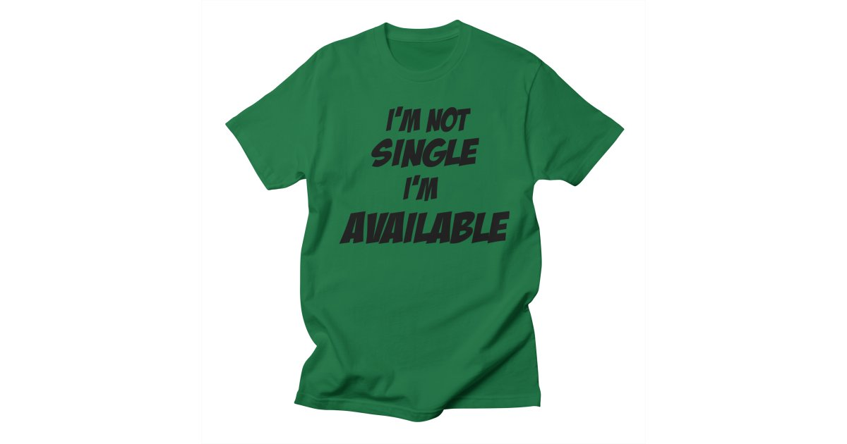 i m single and available
