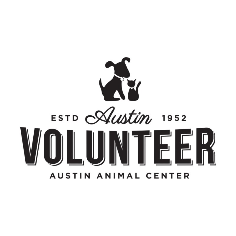 Volunteers Only! by Austin Animal Center Shop