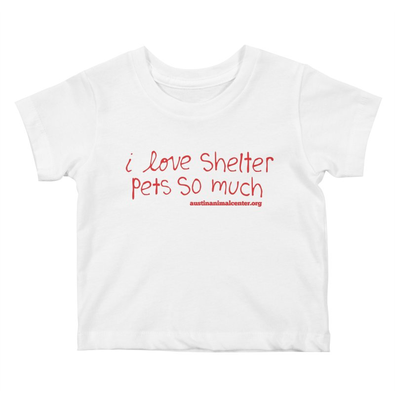 I Love Shelter Pets So Much Kids Baby T-Shirt by Austin Animal Center Shop