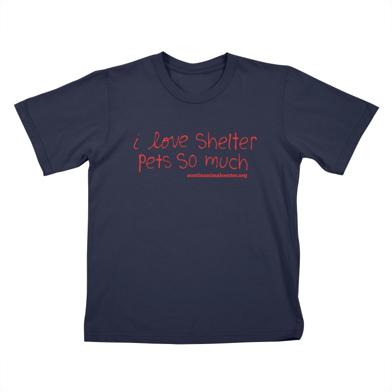 I Love Shelter Pets So Much Kids T-Shirt by Austin Animal Center Shop