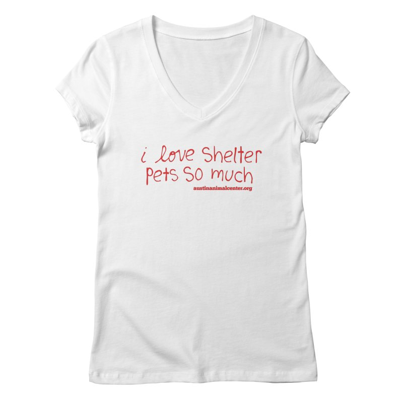 I Love Shelter Pets So Much Women's V-Neck by Austin Animal Center Shop