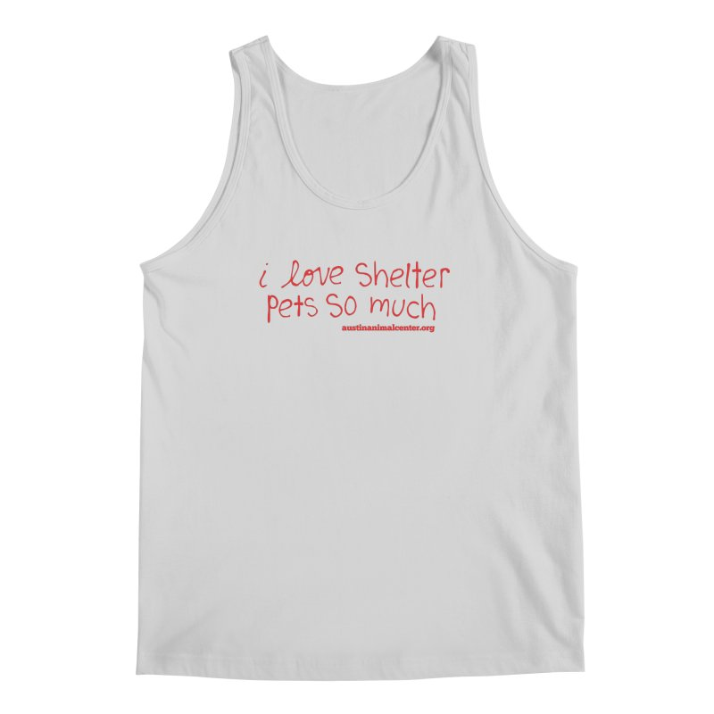 I Love Shelter Pets So Much Men's Tank by Austin Animal Center Shop