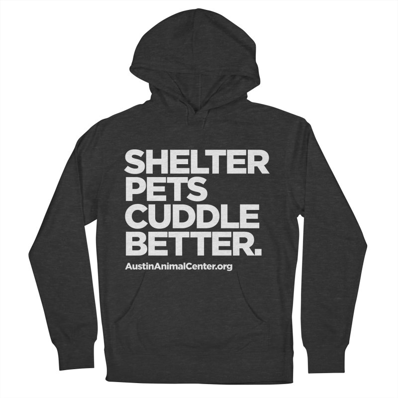 Shelter Pets Cuddle Better Women's Pullover Hoody by Austin Animal Center Shop