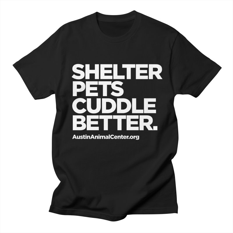 Shelter Pets Cuddle Better Men's T-Shirt by Austin Animal Center Shop