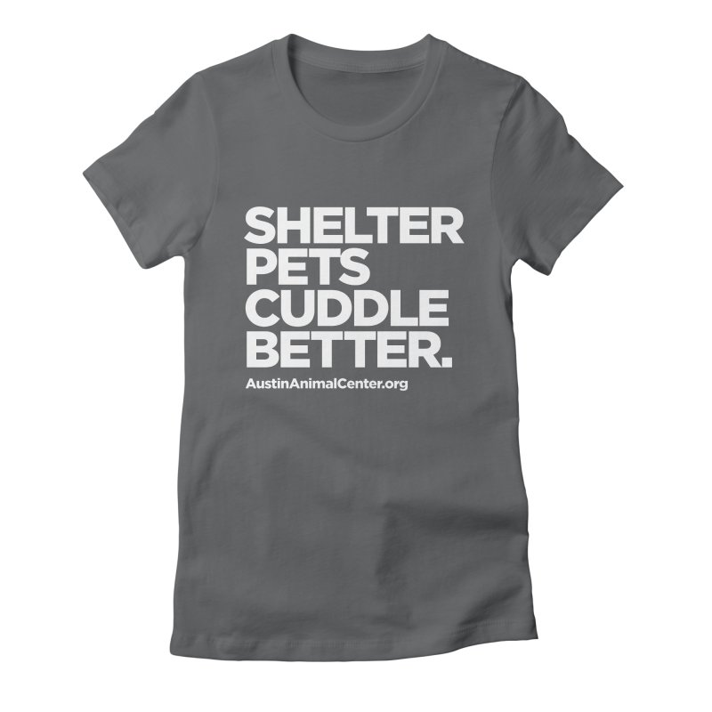 Shelter Pets Cuddle Better Women's Fitted T-Shirt by Austin Animal Center Shop