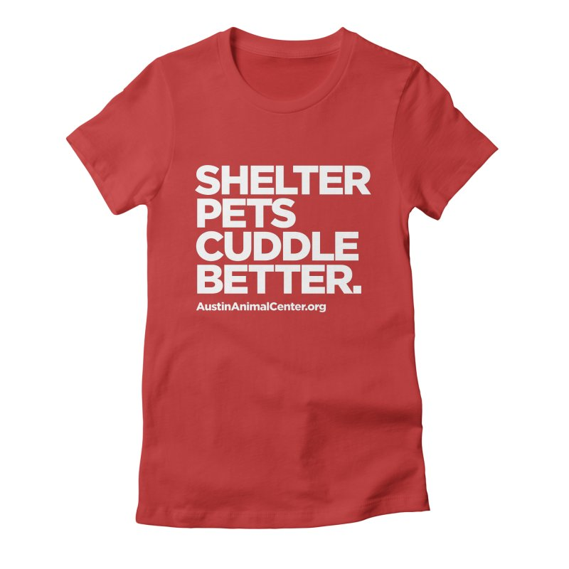 Shelter Pets Cuddle Better Women's T-Shirt by Austin Animal Center Shop