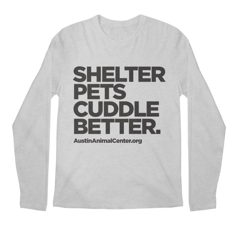 Shelter Pets Cuddle Better: Black Men's Longsleeve T-Shirt by Austin Animal Center Shop
