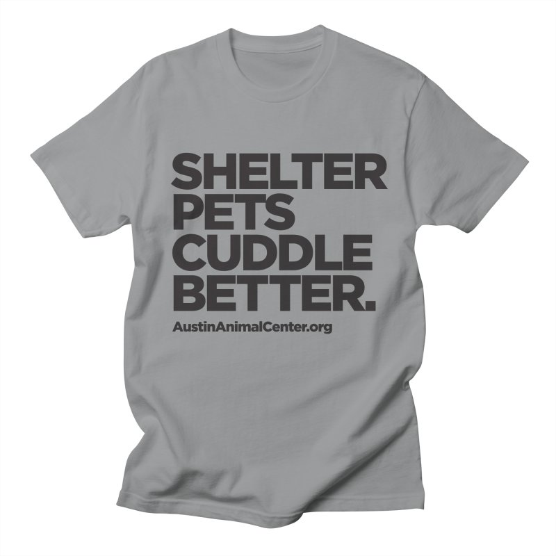 Shelter Pets Cuddle Better: Black in Women's Regular Unisex T-Shirt Slate by Austin Animal Center Shop