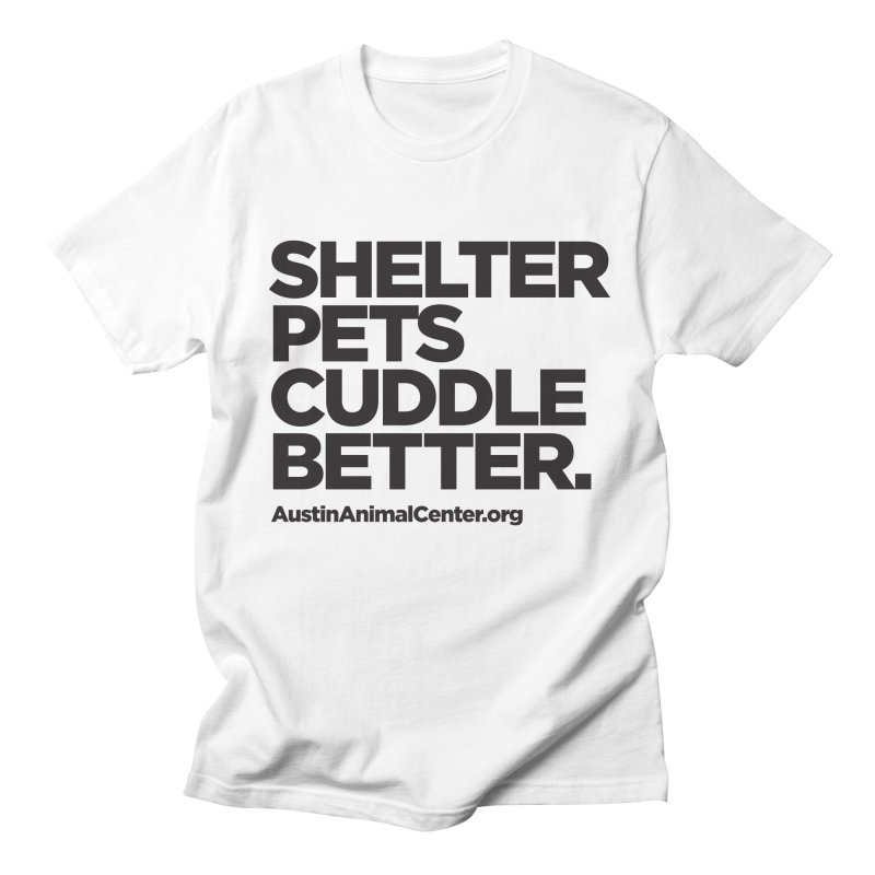 Shelter Pets Cuddle Better: Black Women's Unisex T-Shirt by Austin Animal Center Shop