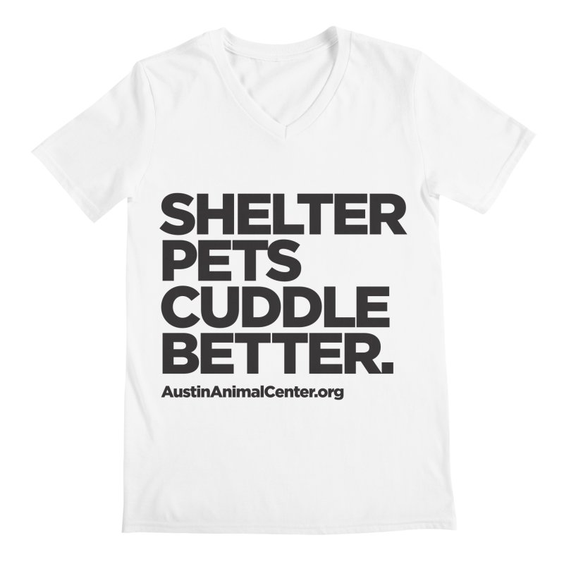 Shelter Pets Cuddle Better: Black Men's V-Neck by Austin Animal Center Shop