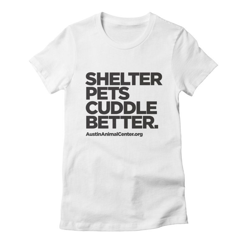 Shelter Pets Cuddle Better: Black Women's Fitted T-Shirt by Austin Animal Center Shop