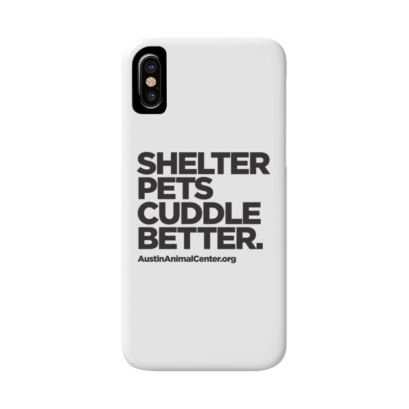 Shelter Pets Cuddle Better: Black Accessories Phone Case by Austin Animal Center Shop
