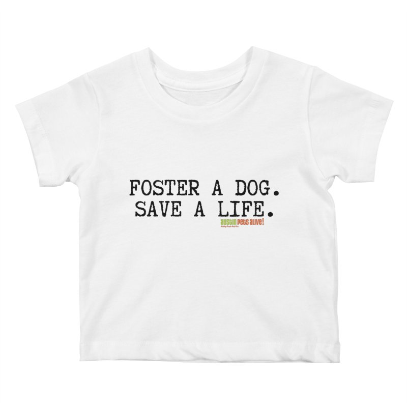 Save a Life Kids Baby T-Shirt by Austin Pets Alive's Artist Shop