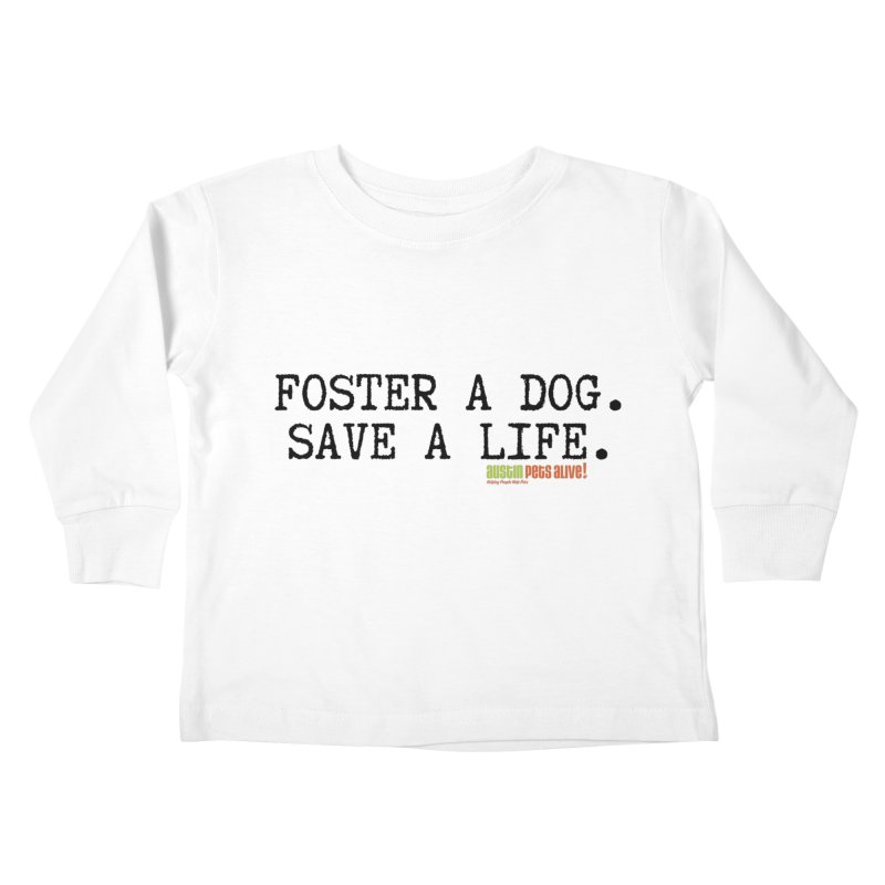 Save a Life Kids Toddler Longsleeve T-Shirt by Austin Pets Alive's Artist Shop