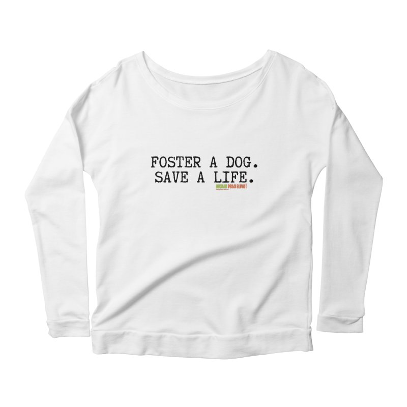 Save a Life Women's Scoop Neck Longsleeve T-Shirt by Austin Pets Alive's Artist Shop