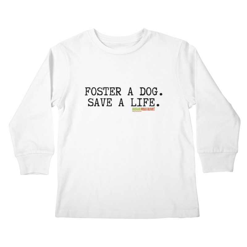 Save a Life Kids Longsleeve T-Shirt by Austin Pets Alive's Artist Shop