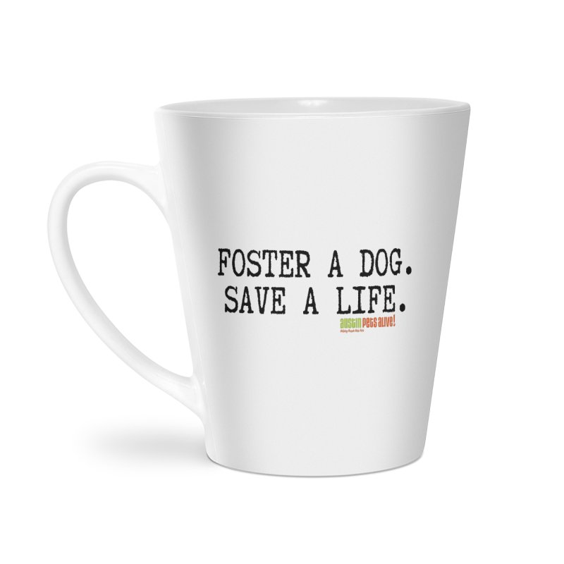 Save a Life Accessories Latte Mug by Austin Pets Alive's Artist Shop