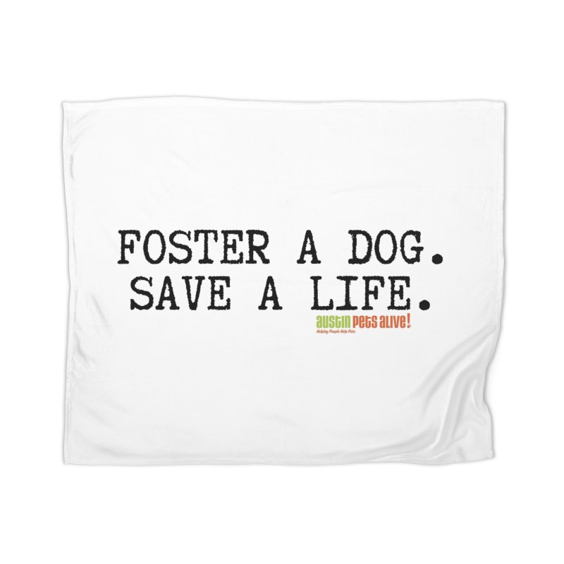 Save a Life Home Blanket by Austin Pets Alive's Artist Shop
