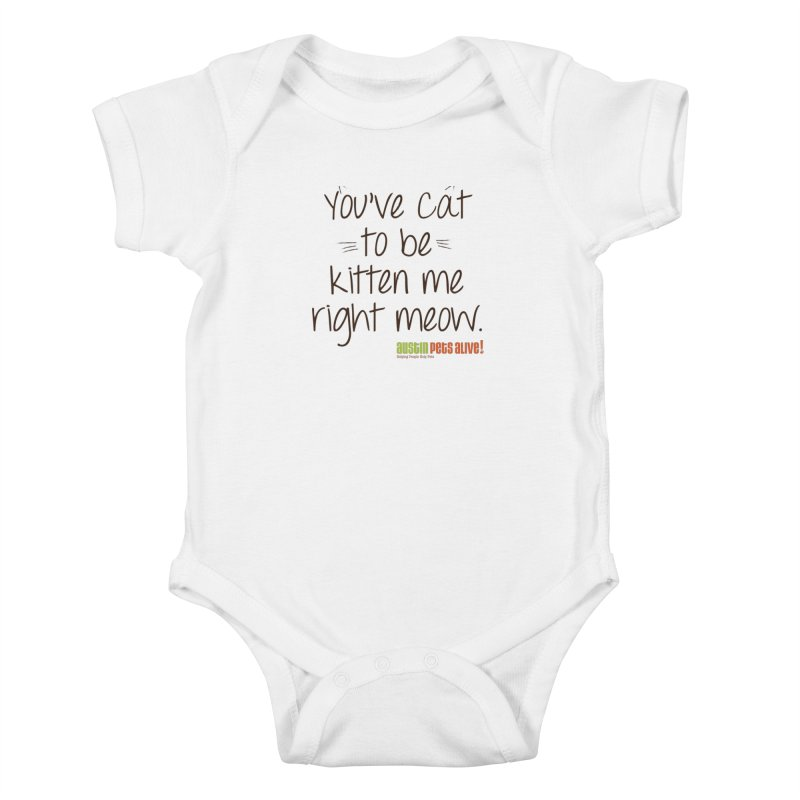 You've Cat to be Kitten Me Kids Baby Bodysuit by austinpetsalive's Artist Shop