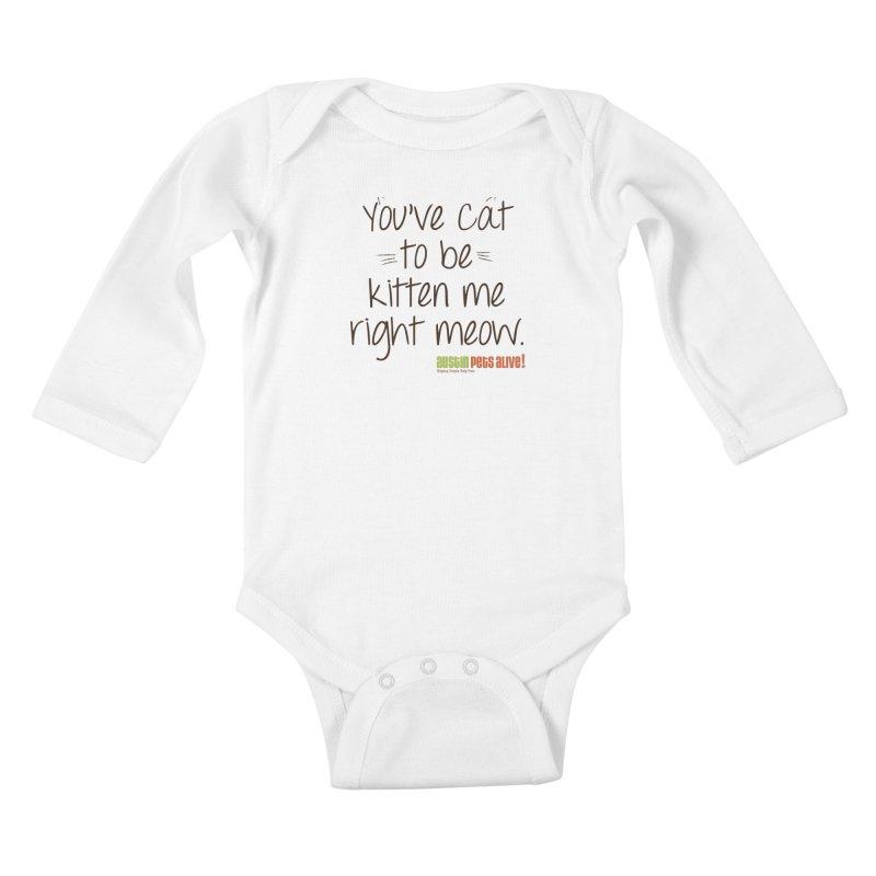 You've Cat to be Kitten Me Kids Baby Longsleeve Bodysuit by austinpetsalive's Artist Shop