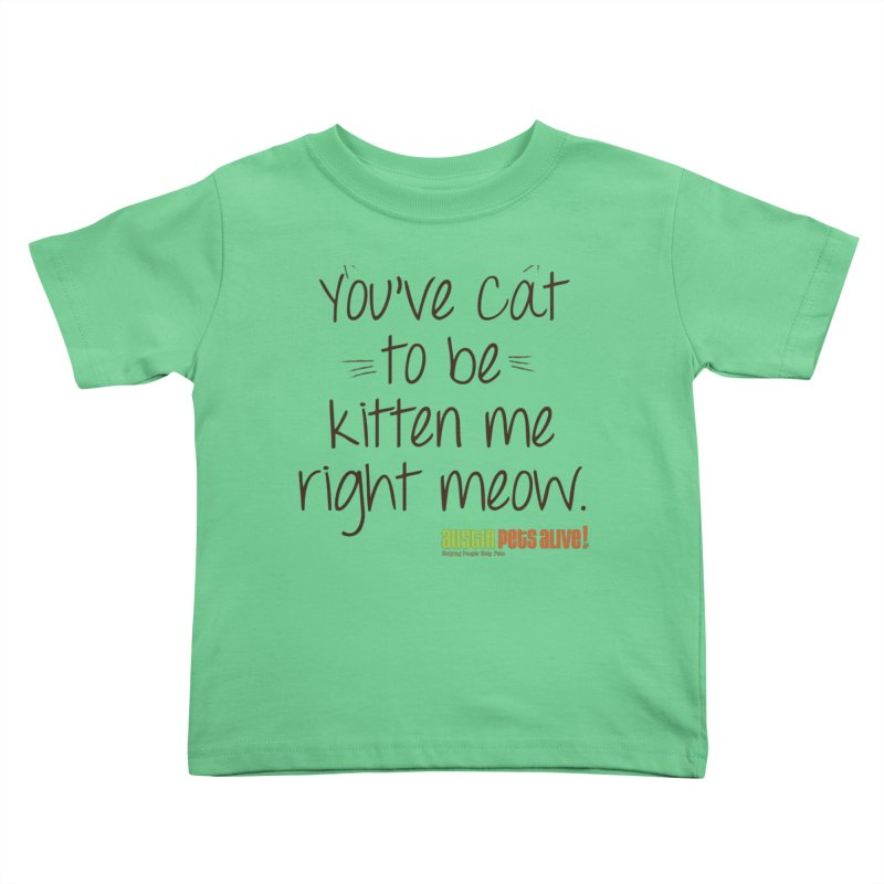 You've Cat to be Kitten Me Kids Toddler T-Shirt by austinpetsalive's Artist Shop